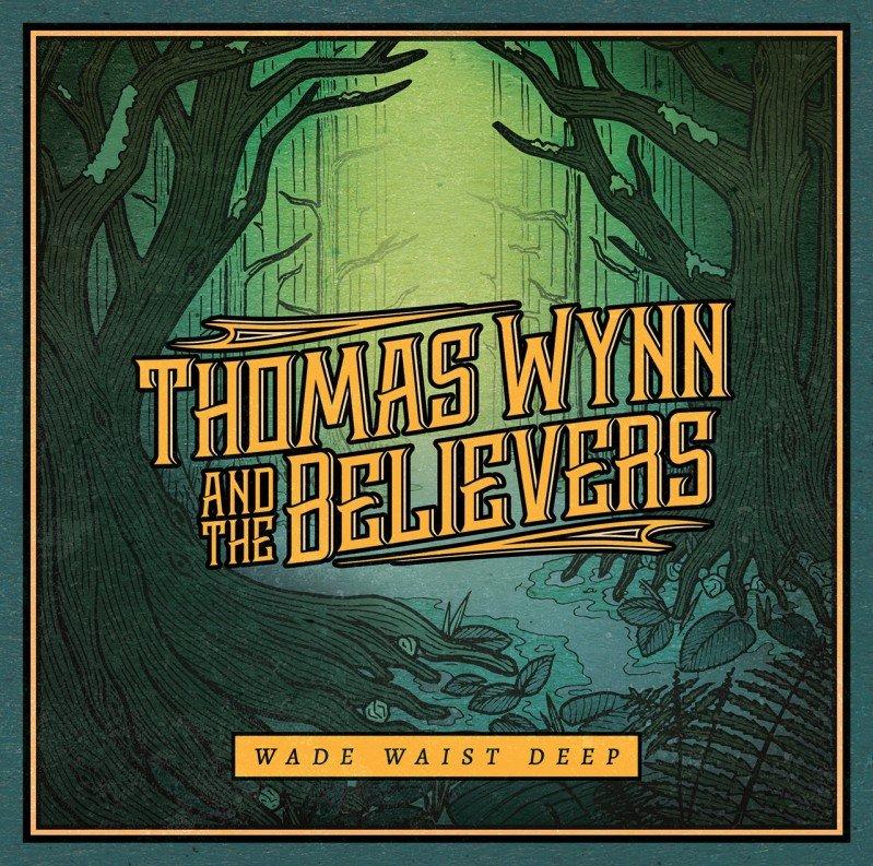 Thomas Wynn And The Believers - Wade Waist Deep
