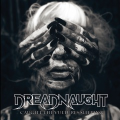 Dreadnaught - Caught The Vultures Sleeping