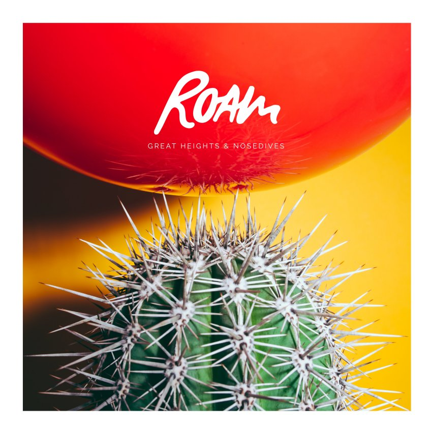 Roam - Great Heights & Nose Dives