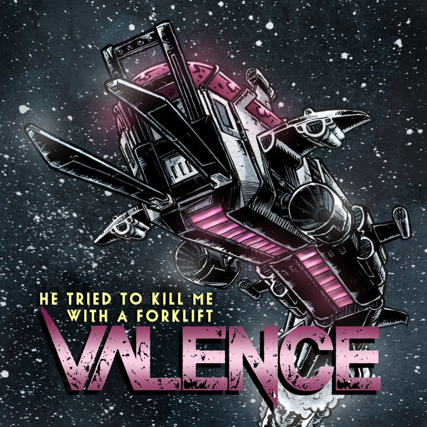 Valence - He Tried To Kill Me With A Forklift