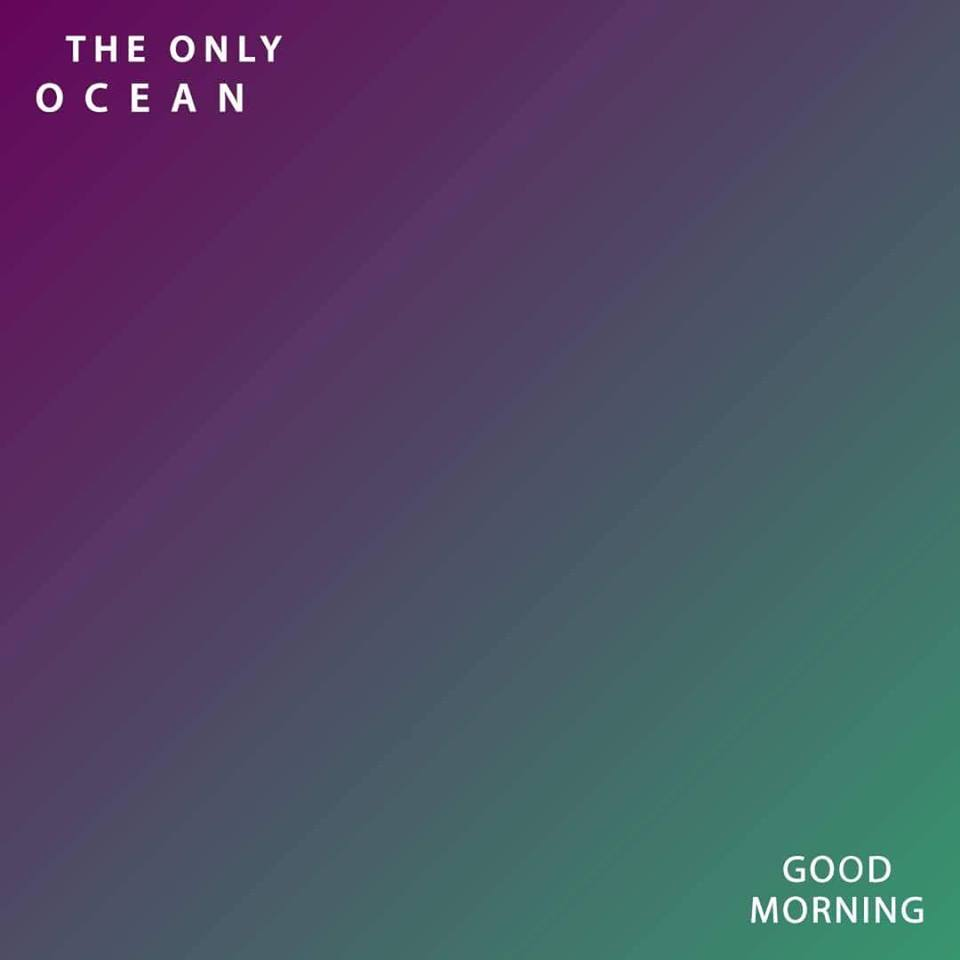 The Only Ocean - Good Morning