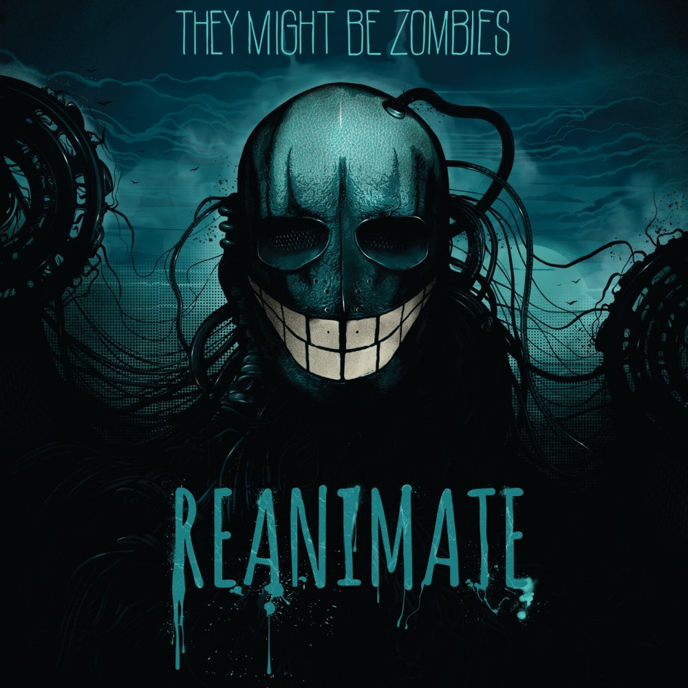 They Might Be Zombies - Reanimate
