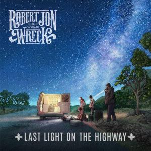 Robert Jon and The Wreck - Last Light On The Highway