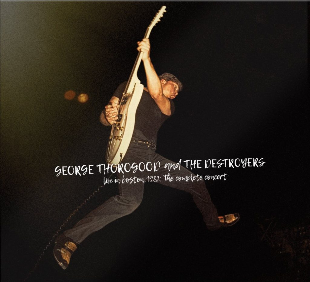 George Thorogood and The Destroyers' Live in Boston, 1982