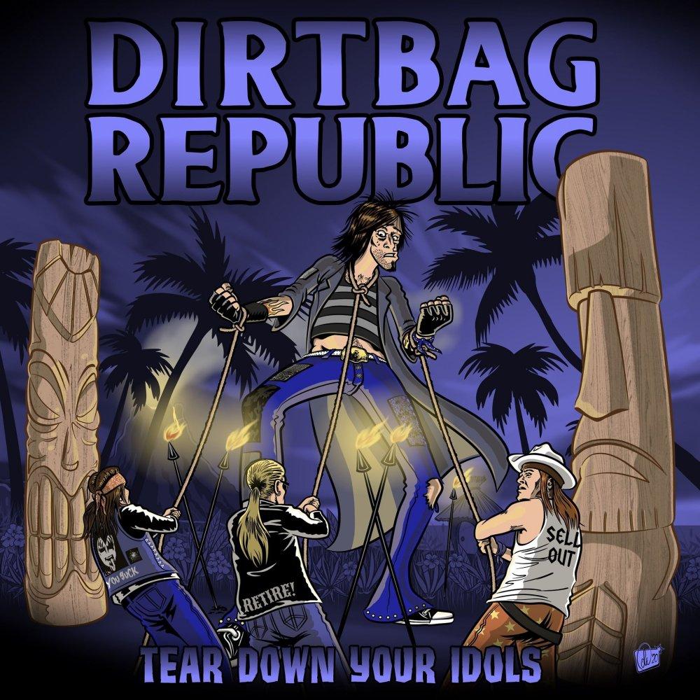 Dirtbag Republic - Tear Down Your Idols