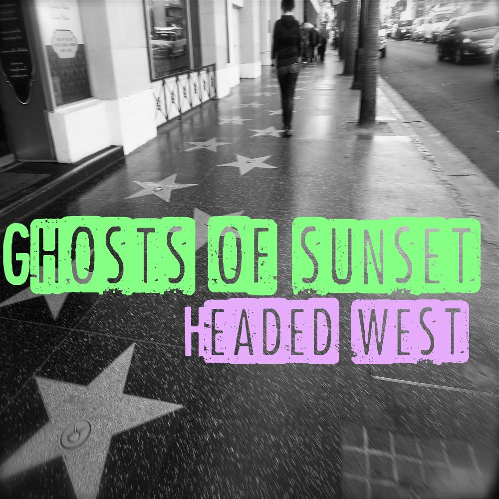 Ghosts of Sunset - Headed West