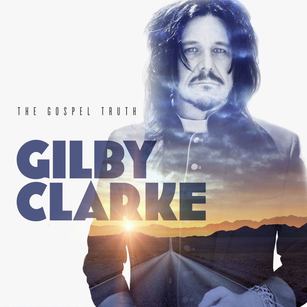 NEW MUSIC: Gilby Clarke to release new album 'The Gospel Truth' – The  Rockpit