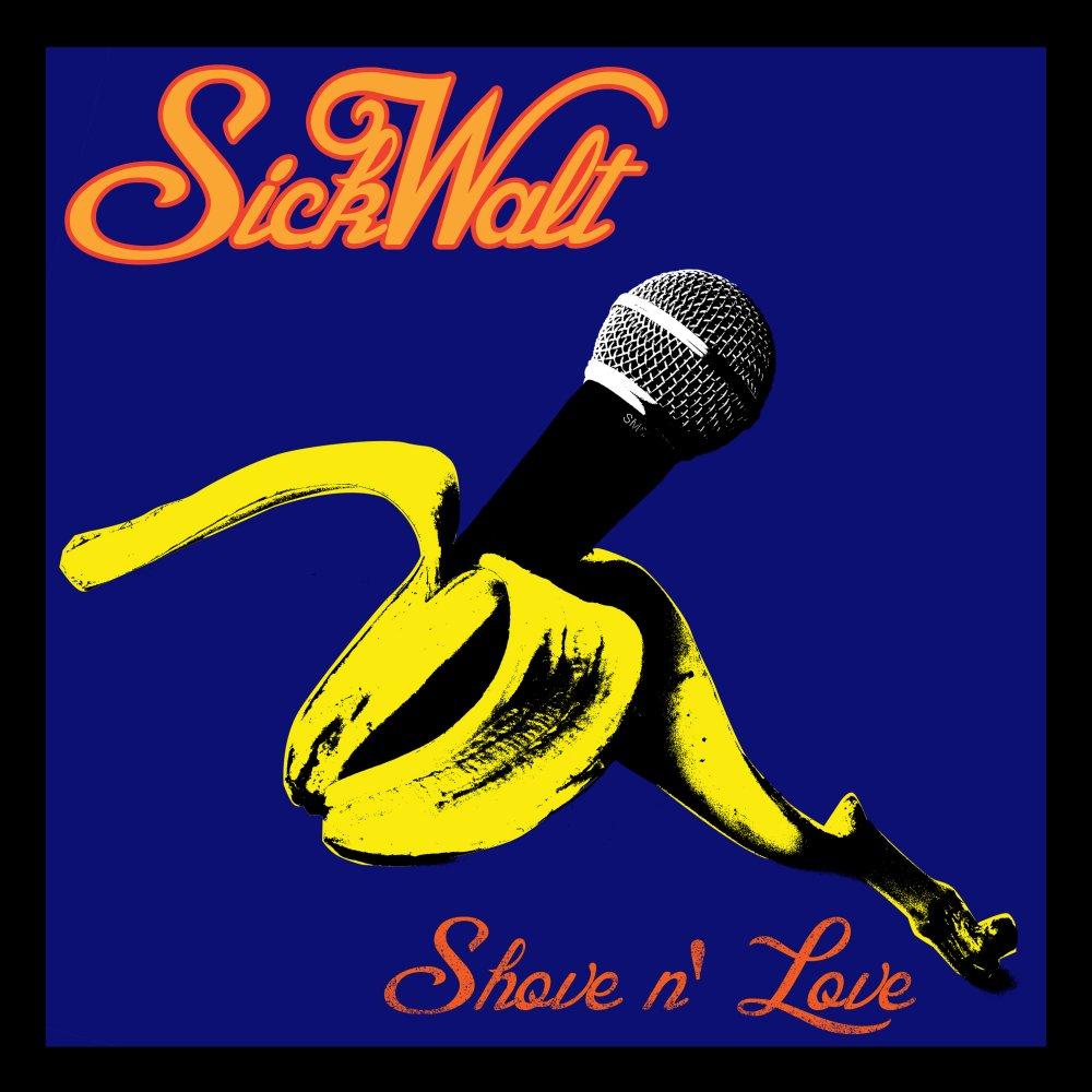 SickWalt - Shove N Love